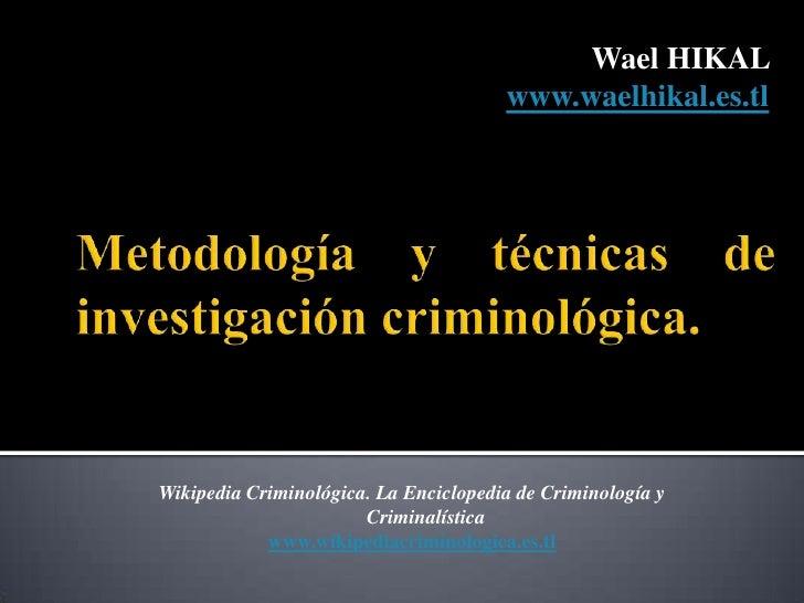Wael HIKAL                                       www.waelhikal.es.tlWikipedia Criminológica. La Enciclopedia de Criminolog...