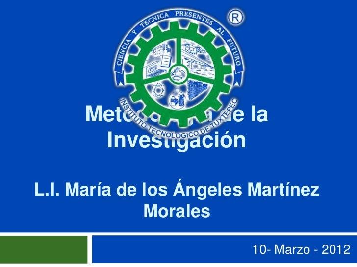 Metodología de la       InvestigaciónL.I. María de los Ángeles Martínez              Morales                         10- M...