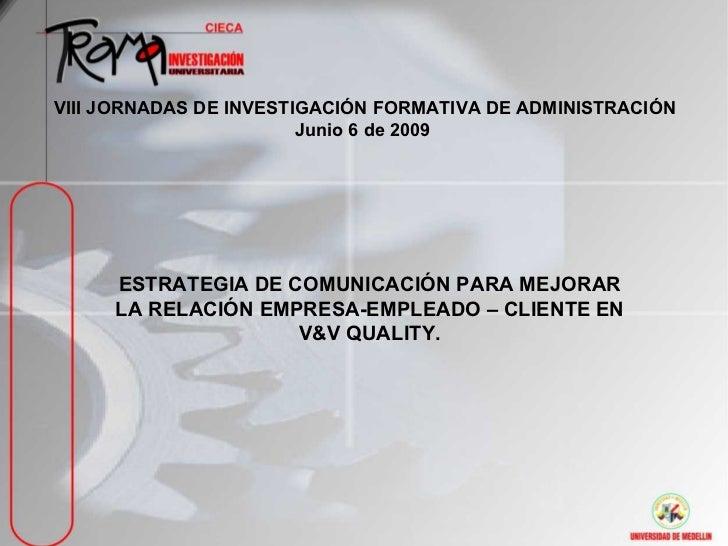 VIII JORNADAS DE INVESTIGACIÓN FORMATIVA DE ADMINISTRACIÓN                        Junio 6 de 2009     ESTRATEGIA DE COMUNI...
