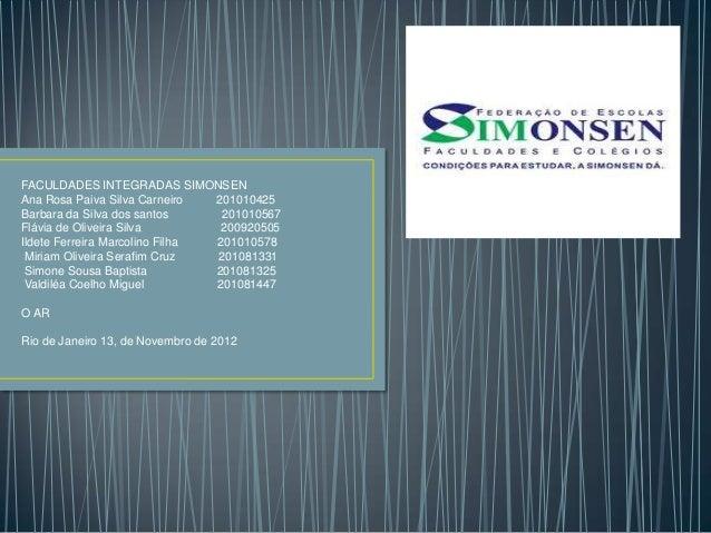 FACULDADES INTEGRADAS SIMONSENAna Rosa Paiva Silva Carneiro   201010425Barbara da Silva dos santos      201010567Flávia de...