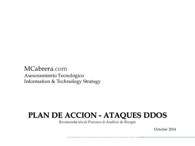 MCabrera.com  Asesoramiento Tecnológico  Information& TechnologyStrategyPLAN DE ACCION -ATAQUES DDOS  Recomendación de Pro...