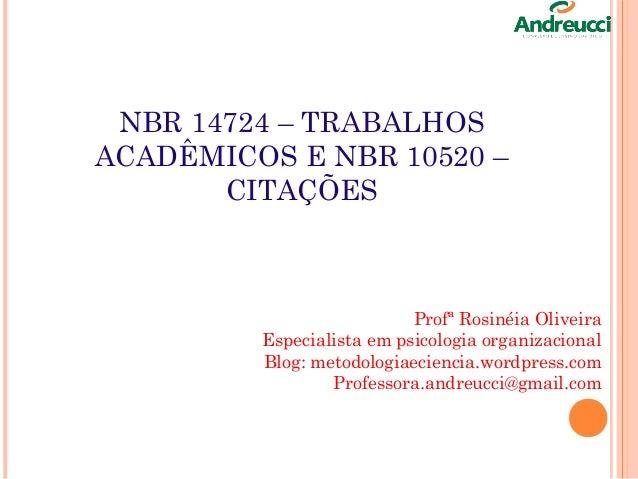 NBR 14724 – TRABALHOS ACADÊMICOS E NBR 10520 – CITAÇÕES Profª Rosinéia Oliveira Especialista em psicologia organizacional ...