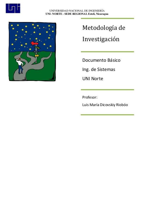 UNIVERSIDAD NACIONAL DE INGENIERÍA UNI- NORTE - SEDE REGIONAL Estelí, Nicaragua  Metodología de Investigación Documento Bá...