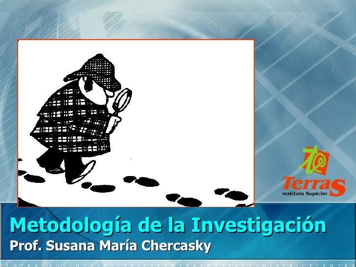 Metodología de la Investigación Prof. Susana María Chercasky
