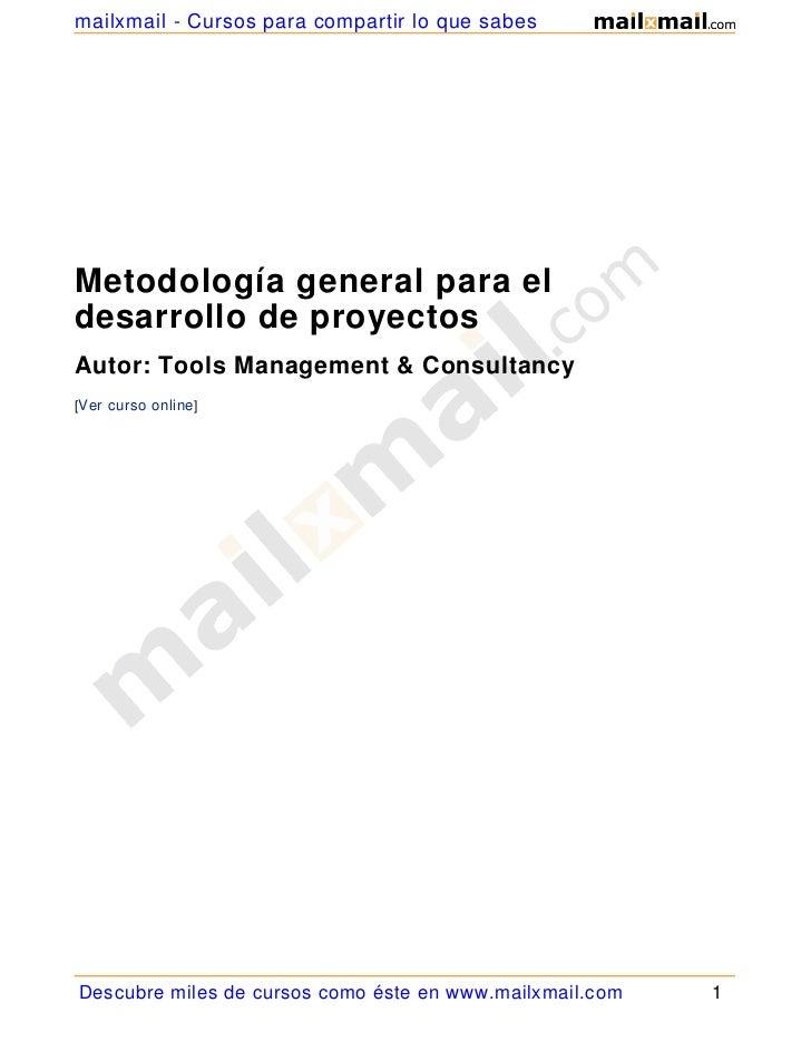 mailxmail - Cursos para compartir lo que sabesMetodología general para eldesarrollo de proyectosAutor: Tools Management & ...