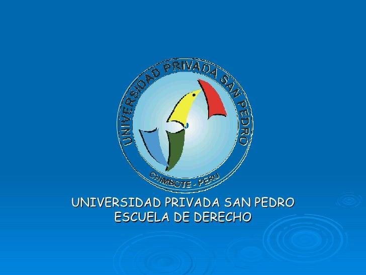 UNIVERSIDAD PRIVADA SAN PEDRO ESCUELA DE DERECHO