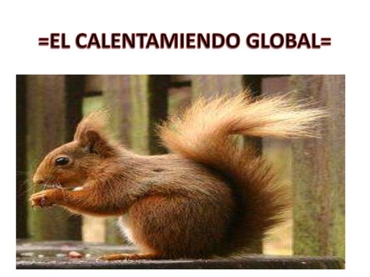 =EL CALENTAMIENDO GLOBAL=<br />