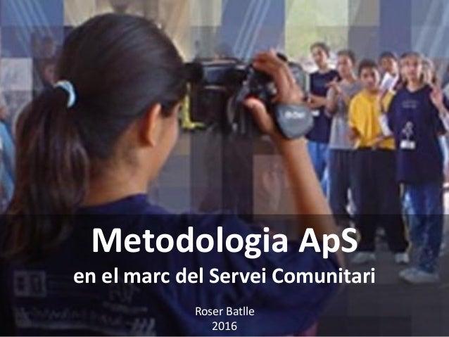 Metodologia ApS en el marc del Servei Comunitari Roser Batlle 2016