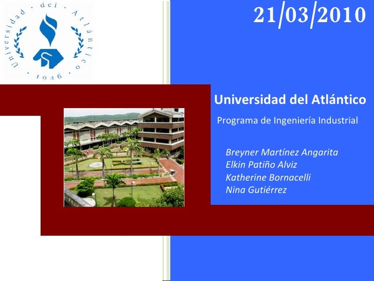 Universidad del Atlántico Programa de Ingeniería Industrial Breyner Martínez Angarita Elkin Patiño Alviz Katherine Bornace...