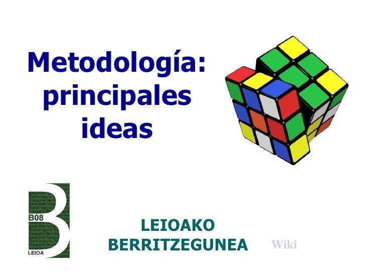 Metodología: principales ideas LEIOAKO BERRITZEGUNEA Wiki