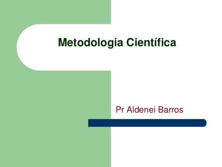 PrAldenei Barros<br />Metodologia Científica<br />