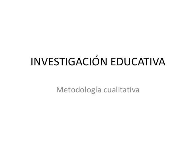 INVESTIGACIÓN EDUCATIVA    Metodología cualitativa