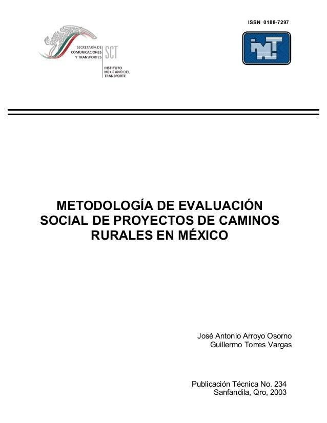 ISSN 0188-7297  METODOLOGÍA DE EVALUACIÓNSOCIAL DE PROYECTOS DE CAMINOS       RURALES EN MÉXICO                    José An...