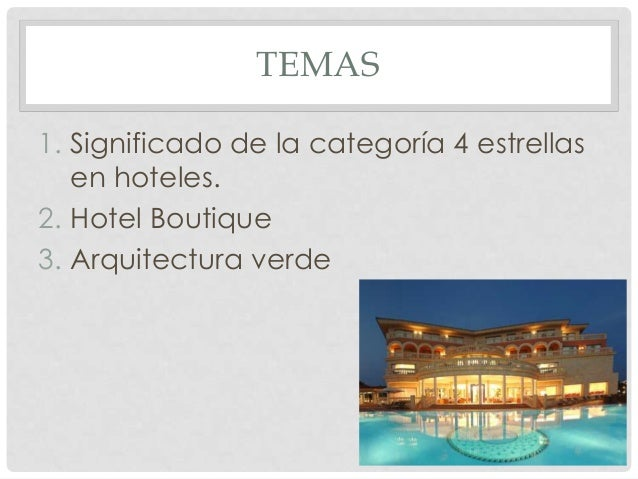TEMAS 1. Significado de la categoría 4 estrellas en hoteles. 2. Hotel Boutique 3. Arquitectura verde