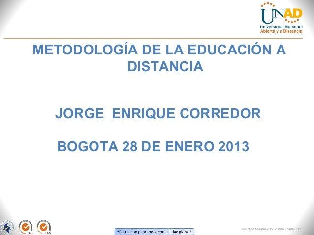 METODOLOGÍA DE LA EDUCACIÓN A          DISTANCIA  JORGE ENRIQUE CORREDOR  BOGOTA 28 DE ENERO 2013                        F...