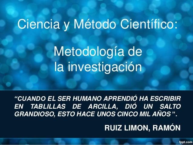 """Ciencia y Método Científico:          Metodología de          la investigación""""CUANDO EL SER HUMANO APRENDIÓ HA ESCRIBIREN..."""