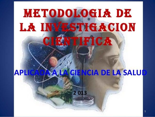 METODOLOGIA DE LA INVESTIGACION CIENTIFICA APLICADA A LA CIENCIA DE LA SALUD 2 013 1