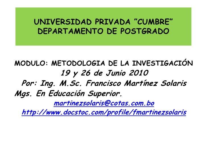 """UNIVERSIDAD PRIVADA """"CUMBRE""""      DEPARTAMENTO DE POSTGRADO    MODULO: METODOLOGIA DE LA INVESTIGACIÓN            19 y 26 ..."""