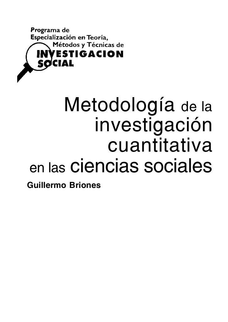 Metodología de la          investigación            cuantitativaen las ciencias socialesGuillermo Briones