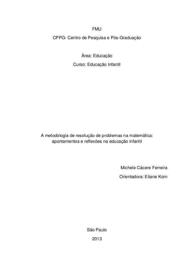 1 FMU CPPG- Centro de Pesquisa e Pós-Graduação Área: Educação Curso: Educação Infantil A metodologia de resolução de probl...