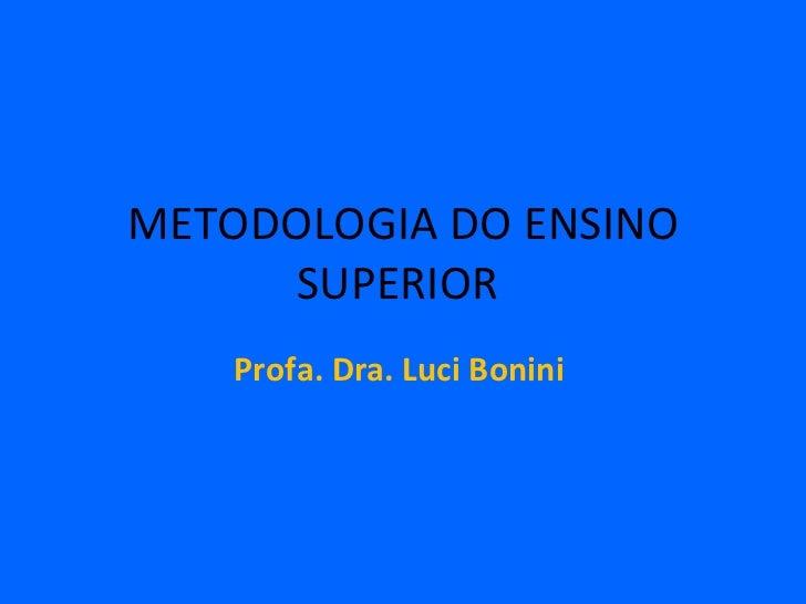 METODOLOGIA DO ENSINO SUPERIOR  Profa. Dra. Luci Bonini