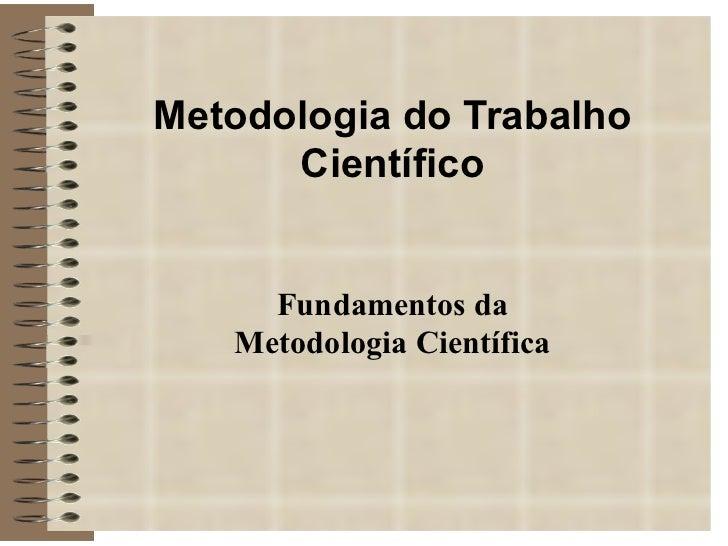 Metodologia do Trabalho Científico Fundamentos da Metodologia Científica