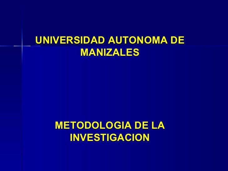 UNIVERSIDAD AUTONOMA DE MANIZALES METODOLOGIA DE LA INVESTIGACION