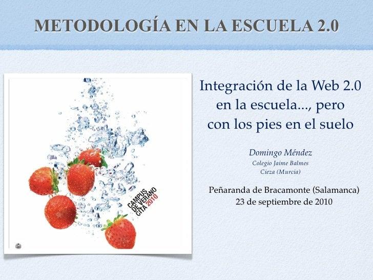 METODOLOGÍA EN LA ESCUELA 2.0                  Integración de la Web 2.0                   en la escuela..., pero         ...