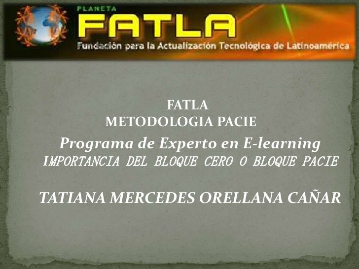 FATLA        METODOLOGIA PACIE  Programa de Experto en E-learningIMPORTANCIA DEL BLOQUE CERO O BLOQUE PACIETATIANA MERCEDE...