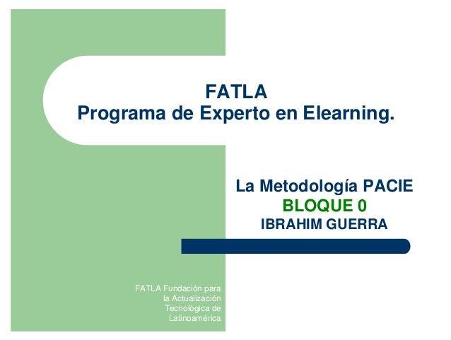 FATLA Fundación para la Actualización Tecnológica de Latinoamérica FATLA Programa de Experto en Elearning. La Metodología ...