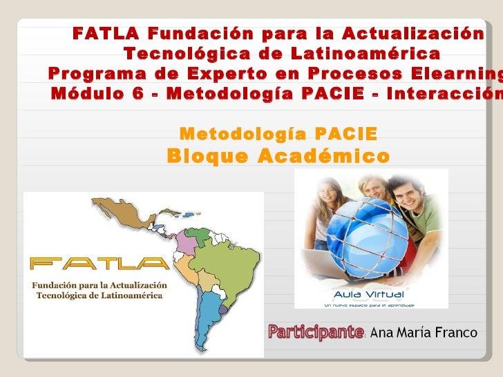 FATLA Fundación para la Actualización Tecnológica de Latinoamérica Programa de Experto en Procesos Elearning Módulo 6 - Me...