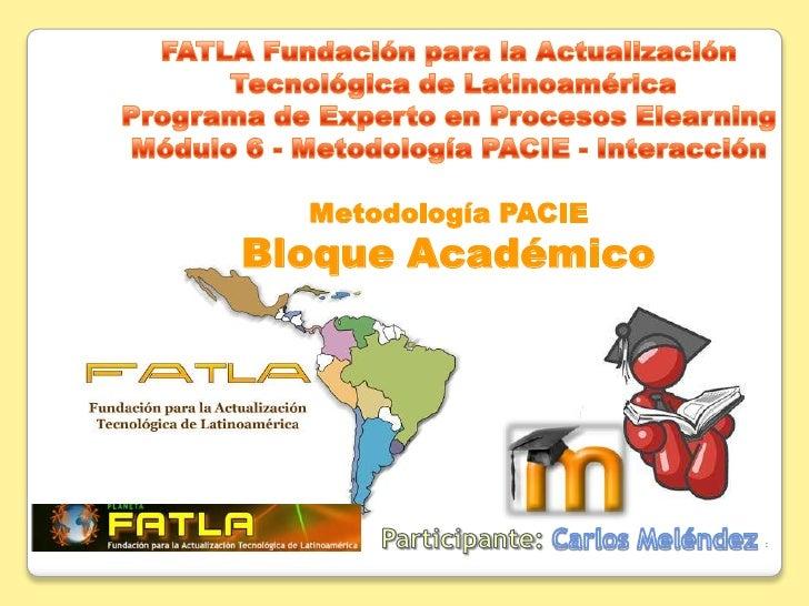FATLA Fundación para la Actualización<br /> Tecnológica de LatinoaméricaPrograma de Experto en Procesos ElearningMódulo 6 ...