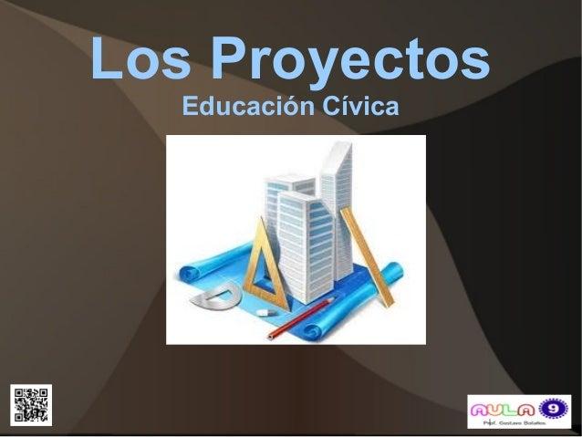 Los Proyectos  Educación Cívica