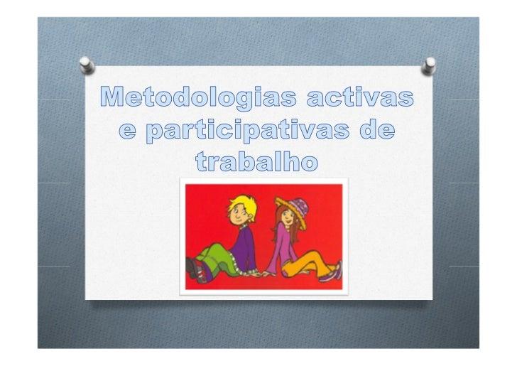 O Não se podem limitar a aspectos informativos;O Têm de ser activas, participativas e diversificadas;O Exigem debate de id...