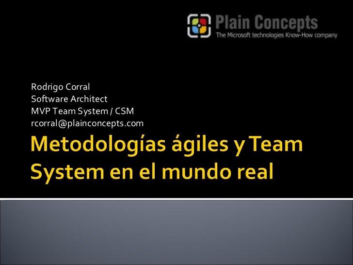 Rodrigo Corral Software Architect MVP Team System / CSM [email_address]