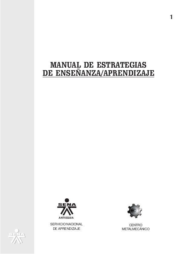 1 MANUAL DE ESTRATEGIAS DE ENSEÑANZA/APRENDIZAJE SERVICIO NACIONAL DE APRENDIZAJE CENTRO METALMECÁNICO ANTIOQUIA