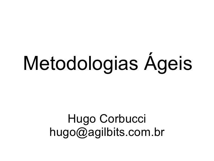 Metodologias Ágeis     Hugo Corbucci  hugo@agilbits.com.br