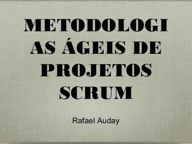METODOLOGI AS ÁGEIS DE PROJETOS SCRUM Rafael Auday