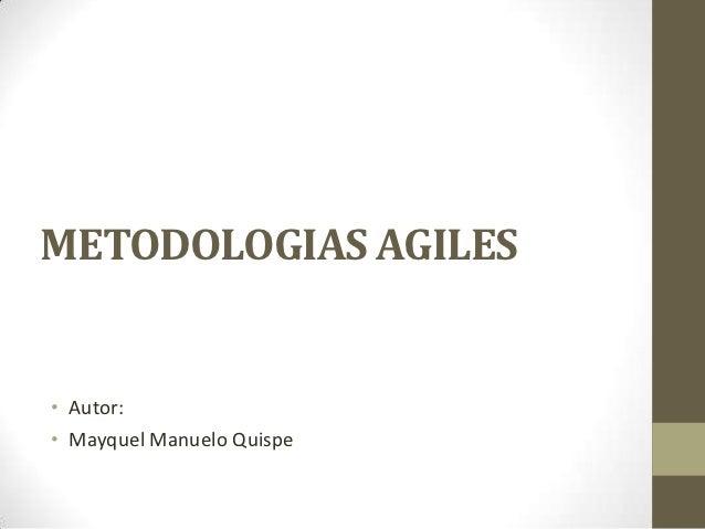 METODOLOGIAS AGILES• Autor:• Mayquel Manuelo Quispe