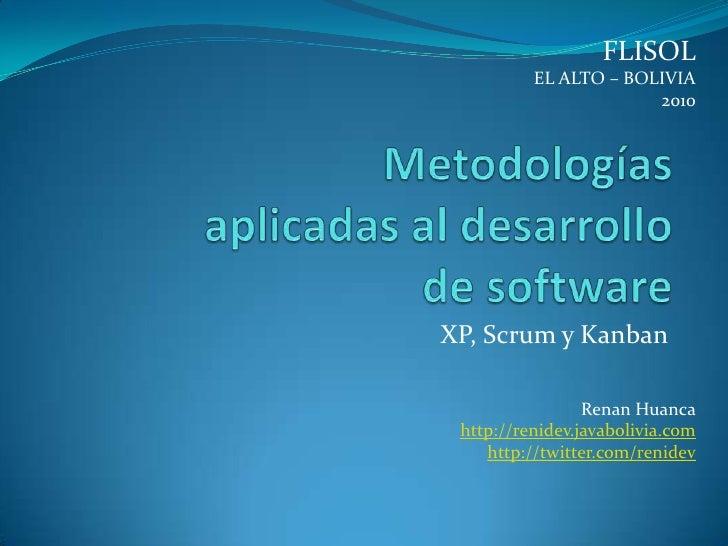 FLISOL<br />EL ALTO – BOLIVIA<br />2010<br />Metodologías aplicadas al desarrollo de software<br />XP, Scrum y Kanban<br /...