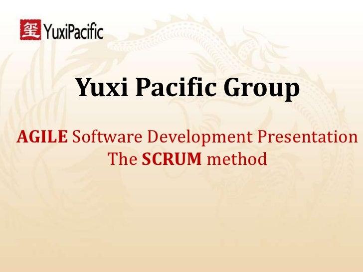 Yuxi Pacific GroupAGILE Software Development Presentation          The SCRUM method