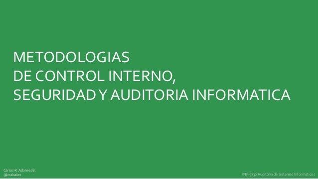 METODOLOGIAS     DE CONTROL INTERNO,     SEGURIDAD Y AUDITORIA INFORMATICACarlos R. Adames B.@crabalex                    ...