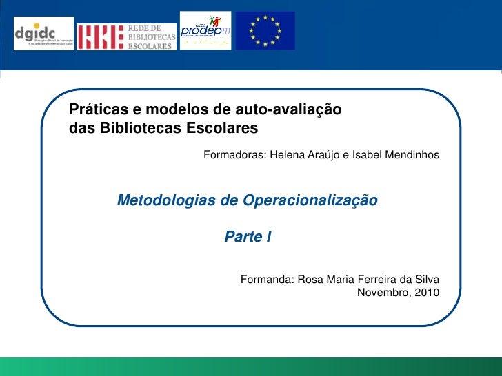 Práticas e modelos de auto-avaliação<br />das BibliotecasEscolares<br />Formadoras: Helena Araújo e Isabel Mendinhos<br />...