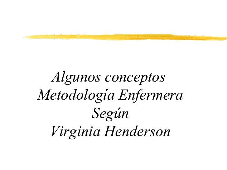 Algunos conceptosMetodología Enfermera        Según Virginia Henderson
