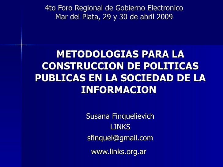 4to Foro Regional de Gobierno Electronico Mar del Plata, 29 y 30 de abril 2009 METODOLOGIAS PARA LA CONSTRUCCION DE POLITI...