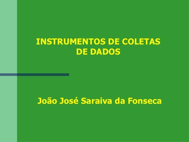 INSTRUMENTOS DE COLETAS DE DADOS João José Saraiva da Fonseca