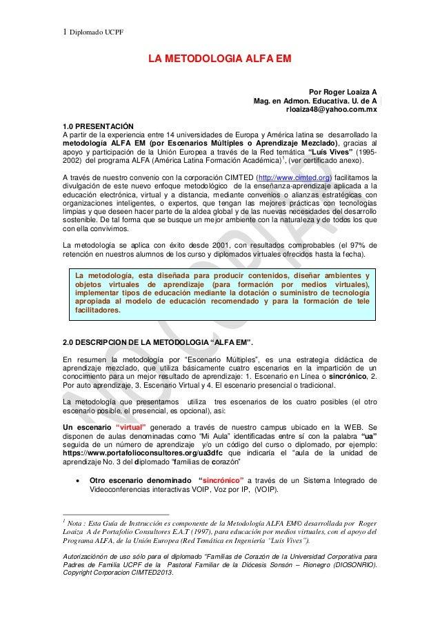 1 Diplomado UCPF  LA METODOLOGIA ALFA EM Por Roger Loaiza A Mag. en Admon. Educativa. U. de A rloaiza48@yahoo.com.mx 1.0 P...