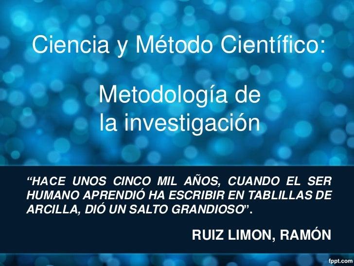 """Ciencia y Método Científico:          Metodología de          la investigación""""HACE UNOS CINCO MIL AÑOS, CUANDO EL SERHUMA..."""
