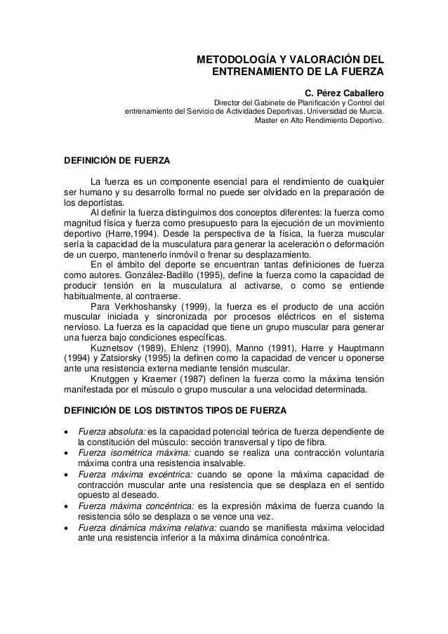 METODOLOGÍA Y VALORACIÓN DEL ENTRENAMIENTO DE LA FUERZA C. Pérez Caballero Director del Gabinete de Planificación y Contro...