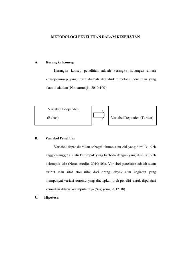 METODOLOGI PENELITIAN DALAM KESEHATAN  A.  Kerangka Konsep Kerangka konsep penelitian adalah kerangka hubungan antara kons...